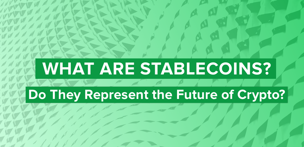 What Are Stablecoins and Do They Represent the Future of Crypto?