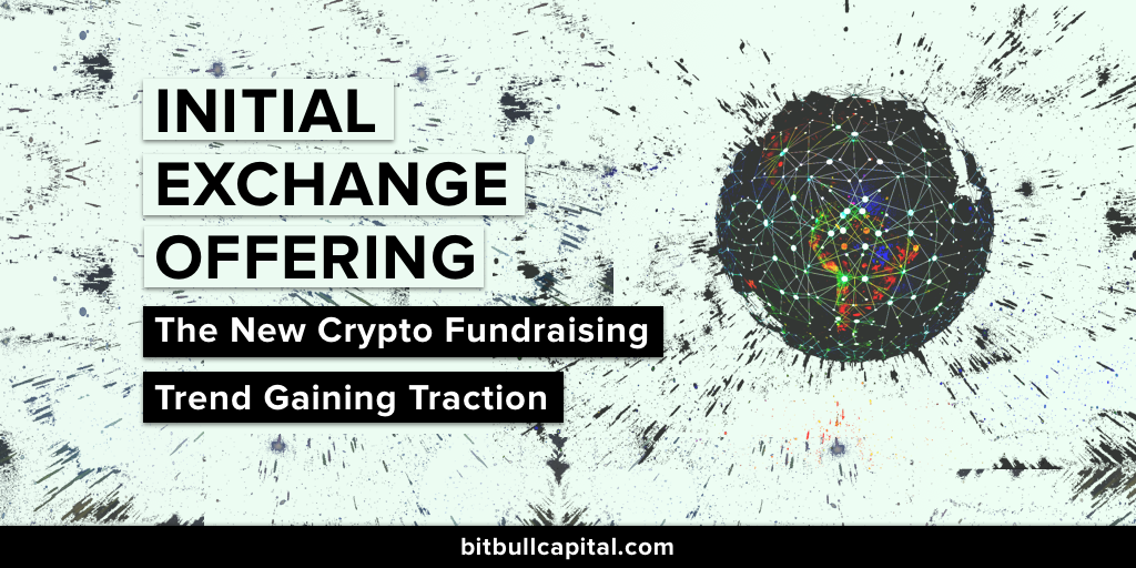 Initial Exchange Offerings: The New Crypto Fundraising Trend Gaining Traction