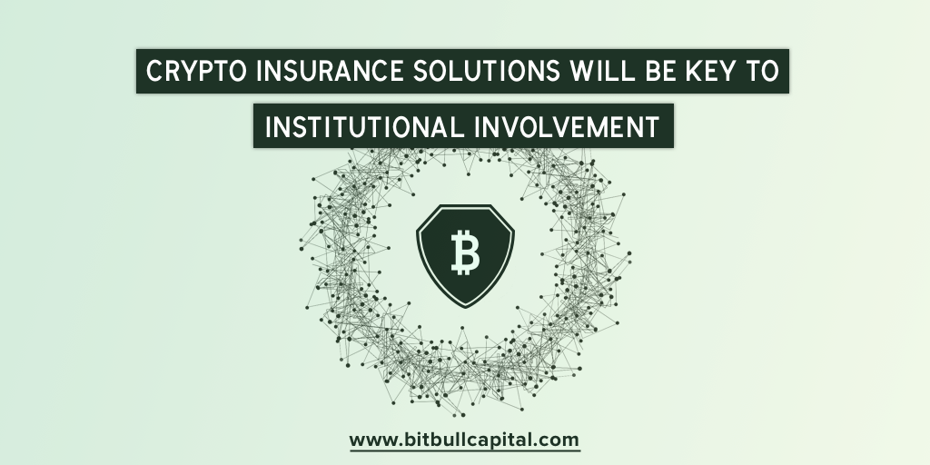 Crypto Insurance Solutions Will be Key To Institutional Involvement