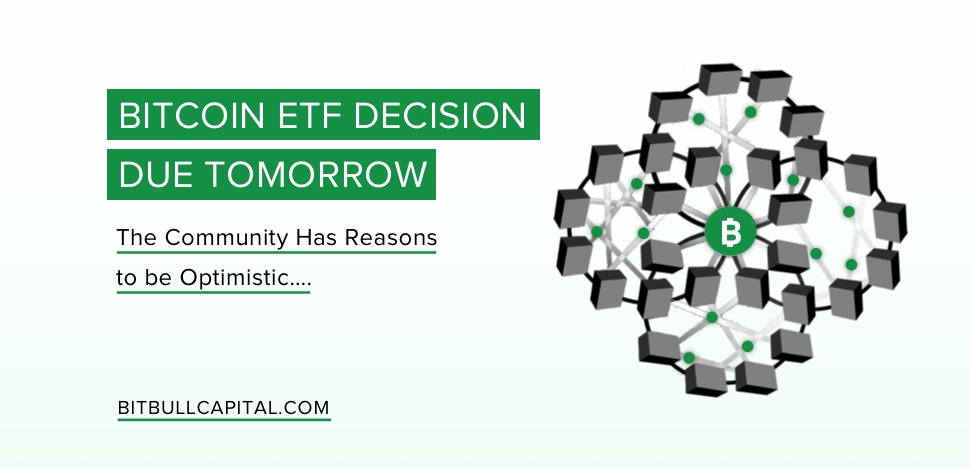 Bitcoin ETF Decision Due Tomorrow; Community Has Reasons to be Optimistic