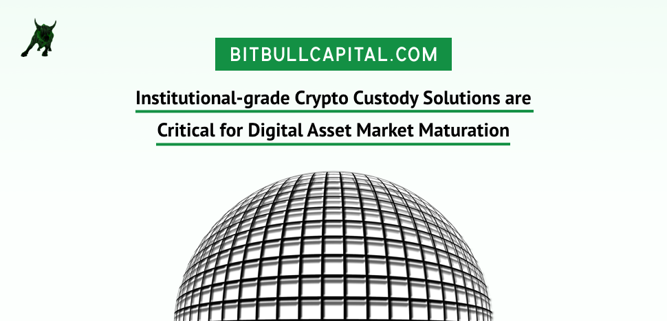 Institutional-grade Crypto Custody Solutions are Critical for Digital Asset Market Maturation