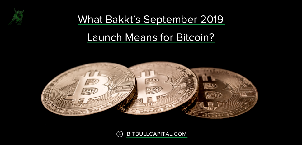 What Bakkt's September 2019 Launch Means for Bitcoin