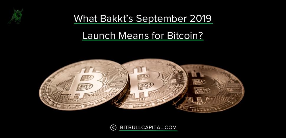 What Bakkt's September 2019 Launch Means for Bitcoin