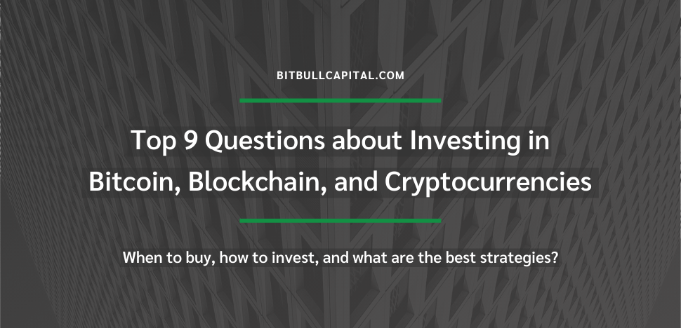 Top 9 Questions about Investing in Bitcoin, Blockchain, and Cryptocurrencies