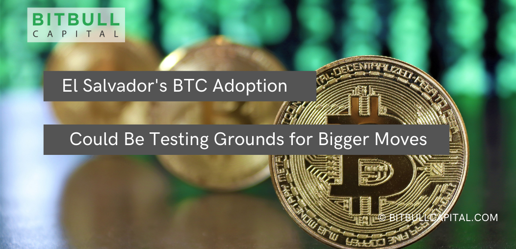 El Salvador's BTC Adoption Could Be Testing Grounds for Bigger Moves