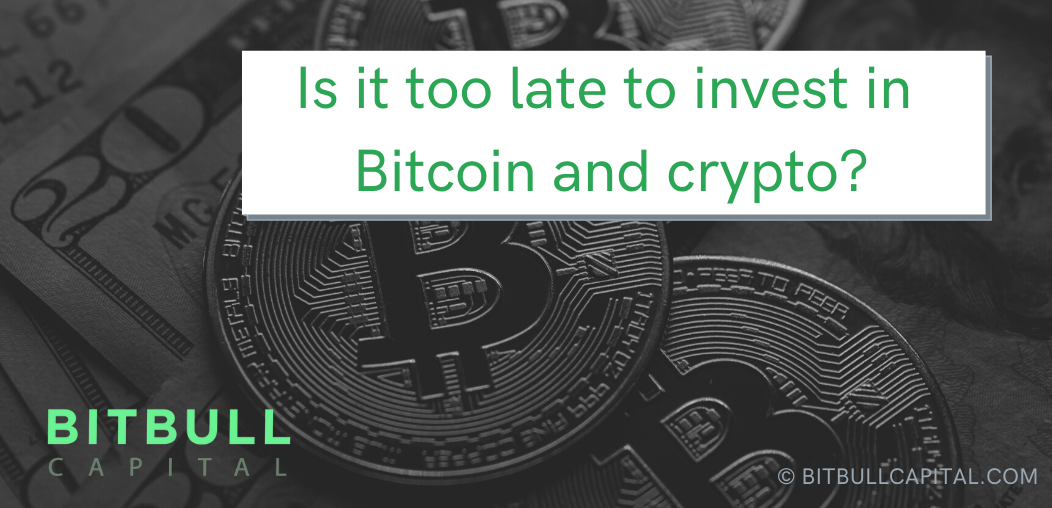Is it too late to invest in Bitcoin and crypto?